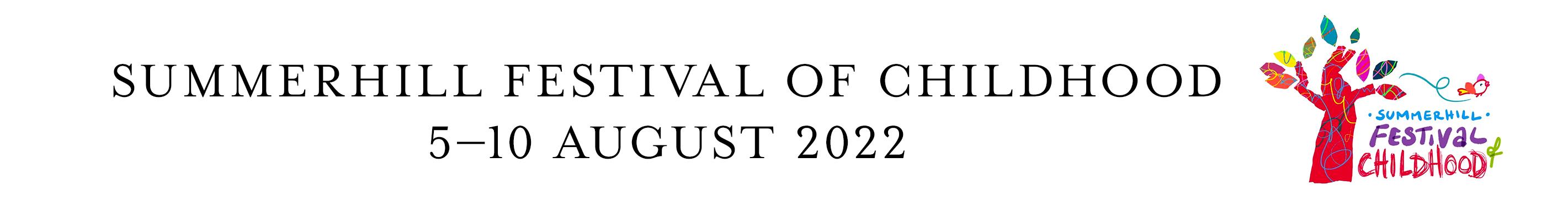 Summerhill Festival of Childhood - 5-10 August 2022